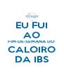 EU FUI AO FIM-DE-SEMANA DO  CALOIRO DA IBS - Personalised Poster A4 size