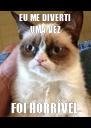 EU ME DIVERTI UMA VEZ FOI HORRÍVEL  - Personalised Poster A4 size