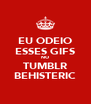 EU ODEIO ESSES GIFS NO TUMBLR BEHISTERIC - Personalised Poster A4 size