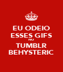 EU ODEIO ESSES GIFS NO TUMBLR BEHYSTERIC - Personalised Poster A4 size