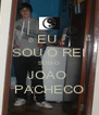EU  SOU O REI SOU O JOAO  PACHECO - Personalised Poster A4 size