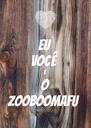 EU VOCÊ  E O ZOOBOOMAFU - Personalised Poster A4 size