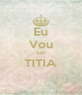 Eu Vou Ser TITIA  - Personalised Poster A4 size