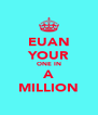 EUAN YOUR ONE IN A MILLION - Personalised Poster A4 size