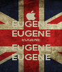 EUGENE EUGENE EUGENE EUGENE EUGENE - Personalised Poster A4 size