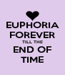 EUPHORIA FOREVER TILL THE END OF TIME - Personalised Poster A4 size