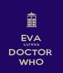 EVA LOVES DOCTOR  WHO - Personalised Poster A4 size