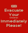Evacuate Your Children Immediately Please! - Personalised Poster A4 size