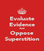 Evaluate Evidence And Oppose Superstition - Personalised Poster A4 size