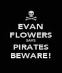 EVAN FLOWERS SAYS PIRATES BEWARE! - Personalised Poster A4 size