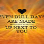 EVEN DULL DAYS ARE MADE  BRIGHTER WAKING UP NEXT TO  YOU - Personalised Poster A4 size