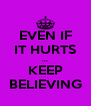 EVEN IF IT HURTS ... KEEP BELIEVING - Personalised Poster A4 size