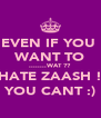 EVEN IF YOU  WANT TO ........WAT ?? HATE ZAASH ! YOU CANT :) - Personalised Poster A4 size