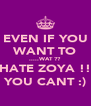 EVEN IF YOU WANT TO .....WAT ?? HATE ZOYA !! YOU CANT :) - Personalised Poster A4 size