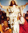 EVEN JESUS CAN'T SAVE ME - Personalised Poster A4 size