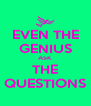 EVEN THE GENIUS ASK THE QUESTIONS - Personalised Poster A4 size