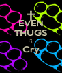 EVEN THUGS :'( Cry  - Personalised Poster A4 size