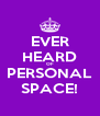 EVER HEARD OF PERSONAL SPACE! - Personalised Poster A4 size