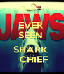 EVER  SEEN  A SHARK   CHIEF - Personalised Poster A4 size
