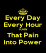 Every Day Every Hour TURN That Pain Into Power - Personalised Poster A4 size