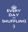 EVERY DAY I'M SHUFFLING :) - Personalised Poster A4 size