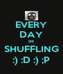 EVERY DAY IM SHUFFLING :) :D :) ;P - Personalised Poster A4 size