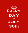 EVERY DAY IS JULY 30th - Personalised Poster A4 size