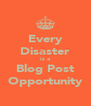 Every Disaster is a Blog Post Opportunity - Personalised Poster A4 size