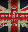 every gun you ever held went OFF oh and I'm just waiting 'til the firing's stopped - Personalised Poster A4 size