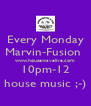 Every Monday Marvin-Fusion  www.housewavelive.com 10pm-12 house music ;-) - Personalised Poster A4 size