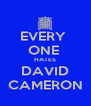 EVERY  ONE  HATES DAVID CAMERON - Personalised Poster A4 size