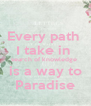 Every path  I take in  search of knowledge  is a way to Paradise - Personalised Poster A4 size