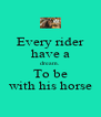 Every rider have a dream. To be with his horse - Personalised Poster A4 size