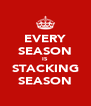EVERY SEASON IS STACKING SEASON - Personalised Poster A4 size