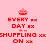 EVERY xx DAY xx IM xx SHUFFLING xx ON xx - Personalised Poster A4 size