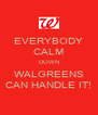 EVERYBODY CALM DOWN WALGREENS CAN HANDLE IT! - Personalised Poster A4 size