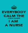 EVERYBODY CALM THE FUCK DOWN I AM  A NURSE - Personalised Poster A4 size