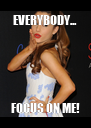 EVERYBODY... FOCUS ON ME! - Personalised Poster A4 size