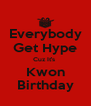 Everybody Get Hype Cuz It's  Kwon Birthday - Personalised Poster A4 size