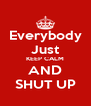 Everybody Just KEEP CALM AND SHUT UP - Personalised Poster A4 size