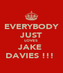 EVERYBODY JUST LOVES JAKE  DAVIES !!!  - Personalised Poster A4 size