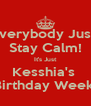 Everybody Just  Stay Calm! It's Just Kesshia's  Birthday Week! - Personalised Poster A4 size