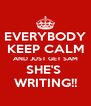 EVERYBODY KEEP CALM AND JUST GET SAM SHE'S  WRITING!! - Personalised Poster A4 size