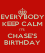 EVERYBODY KEEP CALM IT'S  CHASE'S BIRTHDAY - Personalised Poster A4 size