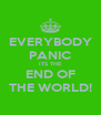EVERYBODY PANIC ITS THE END OF THE WORLD! - Personalised Poster A4 size
