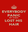 EVERYBODY PANIC MY DADS LOST HIS  HAIR - Personalised Poster A4 size