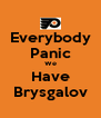 Everybody Panic We Have Brysgalov - Personalised Poster A4 size