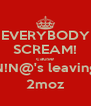 EVERYBODY SCREAM! cause N!N@'s leaving 2moz - Personalised Poster A4 size