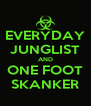 EVERYDAY JUNGLIST AND ONE FOOT SKANKER - Personalised Poster A4 size