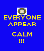 EVERYONE APPEAR  CALM !!! - Personalised Poster A4 size